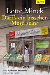 Darf`s ein bisschen Mord sein? - Eine Ruhrpott-Krimödie mit Loretta Luchs