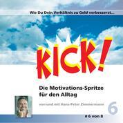 Wie Du Dein Verhältnis zum Geld verbesserst - Kick 6! Die Motivationsspritze für den Alltag