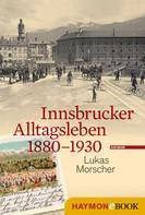 Lukas Morscher: Innsbrucker Alltagsleben 1880-1930