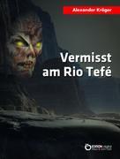 Alexander Kröger: Vermisst am Rio Tefé