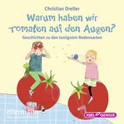 Warum haben wir Tomaten auf den Augen? - Geschichten zu den lustigsten Redensarten