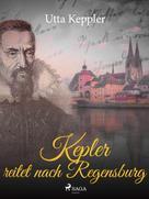Utta Keppler: Kepler reitet nach Regensburg