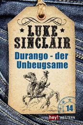 Durango – der Unbeugsame - Luke Sinclair Western, Band 14