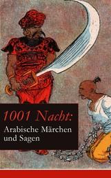 1001 Nacht: Arabische Märchen und Sagen - Ein Klassiker des Orients (Aladin + Scheherazade + Erste Reise Sindbads + Geschichte Mahmuds + Geschichte der Prinzessin von Deryabar, König Kalad und vieles mehr)