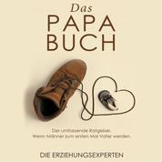 Das Papa Buch - Der umfassende Ratgeber. Wenn Männer zum ersten Mal Vater werden.