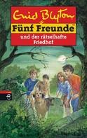 Enid Blyton: Fünf Freunde und der rätselhafte Friedhof ★★★★★