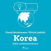 Korea - Kultur und Kommunikation (Ungekürzt)