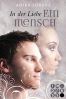 Anika Lorenz: In der Liebe ein Mensch (Heart against Soul 6) ★★★★
