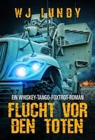 WJ LUNDY: Flucht Vor Den Toten - Ein Whiskey-Tango-Foxtrot-Roman ★★★