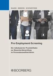 Pre-Employment-Screening - Ein risikobasierter Praxisleitfaden zur Bewerberüberprüfung im Personalauswahlverfahren