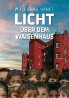 Wolfgang Hanff: Licht über dem Waisenhaus