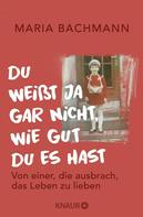 Maria Bachmann: Du weißt ja gar nicht, wie gut du es hast ★★★★