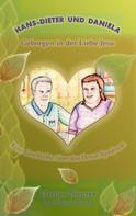 Marlies Theurer: Hans-Dieter und Daniela - geborgen in der Liebe Jesu