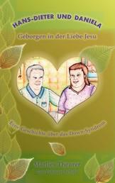 Hans-Dieter und Daniela - geborgen in der Liebe Jesu - Eine Geschichte über das Down - Syndrom