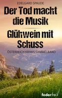 Edelgard Spaude: Österreich Krimi Sammelband: Der Tod macht die Musik und Glühwein mit Schuss ★★★★