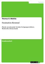 Faszination Rennrad - Physik. Aerodynamik. Technik. Fertigungsverfahren. Werkstoffe. Biomechanik