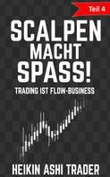 Heikin Ashi Trader: Scalpen macht Spaß! 4: Teil 4: Trading ist Flow-Business