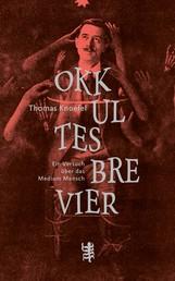 Okkultes Brevier - Ein Versuch über das Medium Mensch