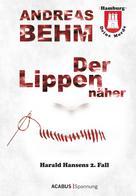 Andreas Behm: Hamburg - Deine Morde. Der Lippennäher
