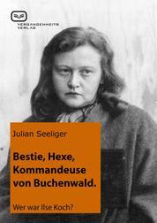 Bestie, Hexe, Kommandeuse von Buchenwald - Wer war Ilse Koch?