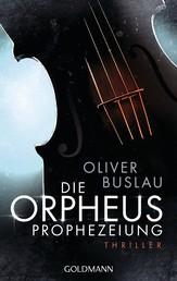 Die Orpheus-Prophezeiung - Thriller