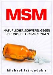 MSM - Natürlicher Schwefel gegen chronische Erkrankungen (gegen Gelenkbeschwerden, Entgiftung, Anti-Aging, Allergien)