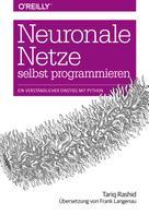 Tariq Rashid: Neuronale Netze selbst programmieren ★★★★★
