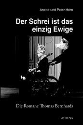 Der Schrei ist das einzig Ewige - Die Romane Thomas Bernhards