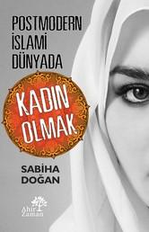 Postmodern İslamî Dünyada Kadın Olmak