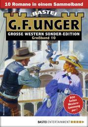G. F. Unger Sonder-Edition Großband 10 - Western-Sammelband - 10 Romane in einem Band