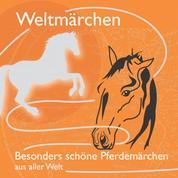 Fabelhaft schöne Pferdemärchen aus aller Welt. - Märchen für Weltkinder