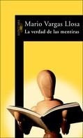 Mario Vargas Llosa: La verdad de las mentiras