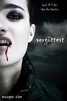 Morgan Rice: Vergöttert (Der Weg der Vampire – Band 2) ★★★★
