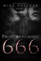 Mike Vulthar: Phantomhammer 666 – Band 1