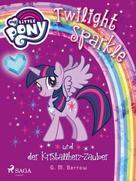 G. M. Berrow: My Little Pony - Twilight Sparkle und der Kristallherz-Zauber