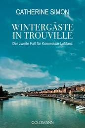 Wintergäste in Trouville - Der zweite Fall für Kommissar Leblanc