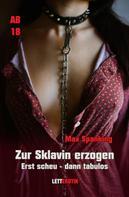 Max Spanking: Zur Sklavin erzogen: Erst scheu - dann tabulos ★★★