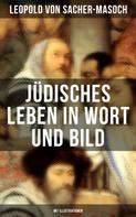 Leopold Sacher-Masoch: Jüdisches Leben in Wort und Bild (Mit Illustrationen)