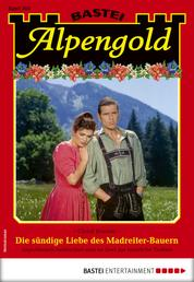 Alpengold 303 - Heimatroman - Die sündige Liebe des Madreiter-Bauern