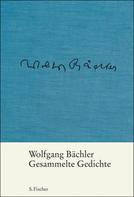 Wolfgang Bächler: Gesammelte Gedichte