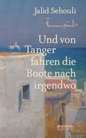 Jalid Sehouli: Und von Tanger fahren die Boote nach irgendwo ★★★★
