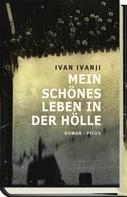 Ivan Ivanji: Mein schönes Leben in der Hölle