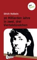 Ulrich Holbein: 20 Milliarden Jahre in zwei, drei Viertelstündchen - Literatur-Quickie ★★★★★