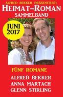 Alfred Bekker: Heimatroman Sammelband Fünf Romane Juni 2017
