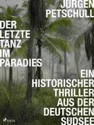 Jürgen Petschull: Der letzte Tanz im Paradies: Ein historischer Thriller aus der deutschen Südsee ★★★★