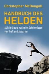 Handbuch des Helden - Auf der Suche nach den Geheimnissen von Kraft und Ausdauer