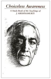 Choiceless Awareness - A Selection of Passgaes from the teachings of J Krishnamurti