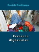 Daniela Haußmann: Frauen in Afghanistan