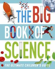 The Big Book of Science - The Ultimate Children's Guide