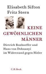 Keine gewöhnlichen Männer - Dietrich Bonhoeffer und Hans von Dohnanyi im Widerstand gegen Hitler